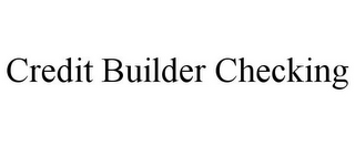 mark for CREDIT BUILDER CHECKING, trademark #85822943