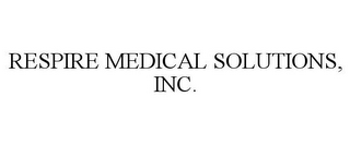mark for RESPIRE MEDICAL SOLUTIONS, INC., trademark #85823153