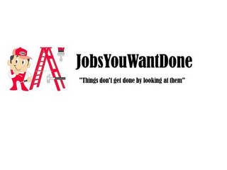 "mark for JYWD JOBSYOUWANTDONE ""THINGS DON'T GET DONE BY LOOKING AT THEM"", trademark #85823570"