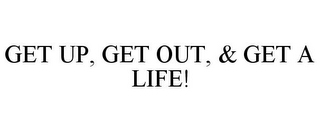 mark for GET UP, GET OUT, & GET A LIFE!, trademark #85823662