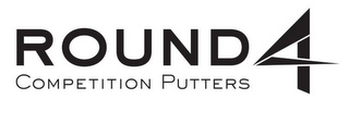 mark for ROUND 4 COMPETITION PUTTERS, trademark #85824358