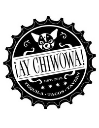 mark for ¡AY CHIWOWA! EST. 2013 TEQUILA·TACOS· TAVERN, trademark #85824442