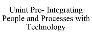 mark for UNINT PRO- INTEGRATING PEOPLE AND PROCESSES WITH TECHNOLOGY, trademark #85824516