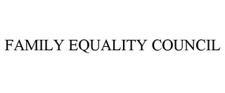 mark for FAMILY EQUALITY COUNCIL, trademark #85824603
