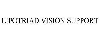mark for LIPOTRIAD VISION SUPPORT, trademark #85824633