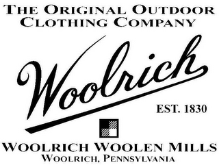 mark for THE ORIGINAL OUTDOOR CLOTHING COMPANY WOOLRICH EST. 1830 WOOLRICH WOOLEN MILLS WOOLRICH, PENNSYLVANIA, trademark #85825368