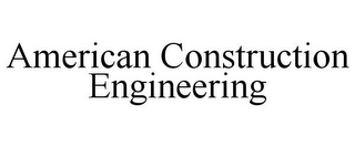 mark for AMERICAN CONSTRUCTION ENGINEERING, trademark #85825491