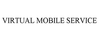 mark for VIRTUAL MOBILE SERVICE, trademark #85826208