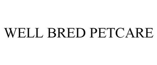 mark for WELL BRED PETCARE, trademark #85826313