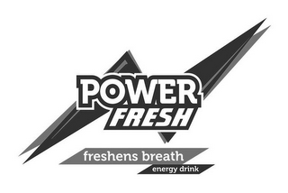 mark for POWER FRESH FRESHENS BREATH ENERGY DRINK, trademark #85826378
