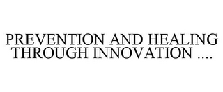 mark for PREVENTION AND HEALING THROUGH INNOVATION ...., trademark #85827054