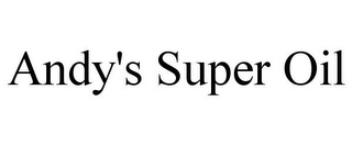 mark for ANDY'S SUPER OIL, trademark #85827245