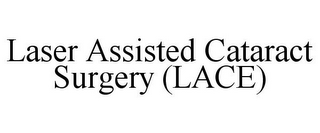 mark for LASER ASSISTED CATARACT SURGERY (LACE), trademark #85827338