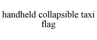 mark for HANDHELD COLLAPSIBLE TAXI FLAG, trademark #85827656