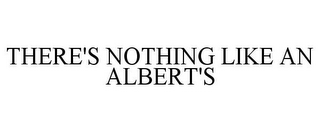 mark for THERE'S NOTHING LIKE AN ALBERT'S, trademark #85827929