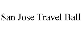 mark for SAN JOSE TRAVEL BALL, trademark #85828252