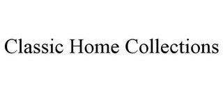 mark for CLASSIC HOME COLLECTIONS, trademark #85828486