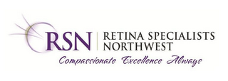 mark for RSN; RETINA SPECIALISTS NORTHWEST; COMPASSIONATE EXCELLENCE ALWAYS, trademark #85828524