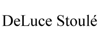 mark for DELUCE STOULÉ, trademark #85828850