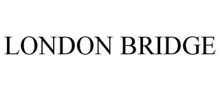 mark for LONDON BRIDGE, trademark #85829627