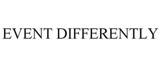 mark for EVENT DIFFERENTLY, trademark #85829670