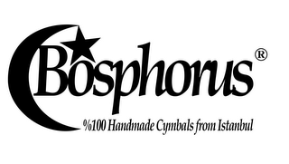 mark for BOSPHORUS %100 HANDMADE CYMBALS FROM ISTANBUL, trademark #85829693
