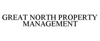 mark for GREAT NORTH PROPERTY MANAGEMENT, trademark #85829712