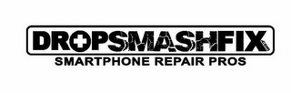 mark for DROPSMASHFIX.COM SMARTPHONE REPAIR PROS, trademark #85829958