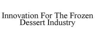 mark for INNOVATION FOR THE FROZEN DESSERT INDUSTRY, trademark #85830078