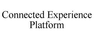 mark for CONNECTED EXPERIENCE PLATFORM, trademark #85830113