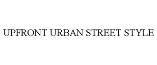 mark for UPFRONT URBAN STREET STYLE, trademark #85830165