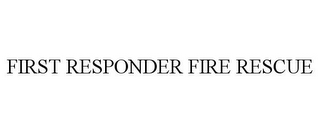 mark for FIRST RESPONDER FIRE RESCUE, trademark #85830341