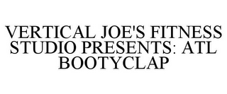 mark for VERTICAL JOE'S FITNESS STUDIO PRESENTS: ATL BOOTYCLAP, trademark #85830412