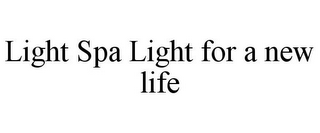 mark for LIGHT SPA LIGHT FOR A NEW LIFE, trademark #85830965