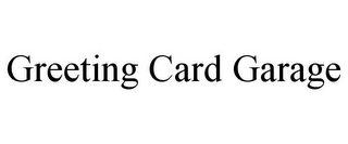 mark for GREETING CARD GARAGE, trademark #85831072