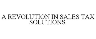 mark for A REVOLUTION IN SALES TAX SOLUTIONS., trademark #85831209