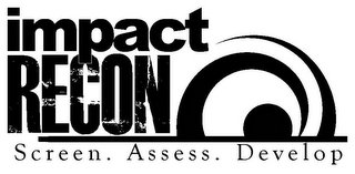 mark for IMPACT RECON SCREEN. ASSESS. DEVELOP, trademark #85831360