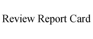 mark for REVIEW REPORT CARD, trademark #85831403