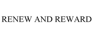 mark for RENEW AND REWARD, trademark #85831476