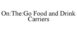mark for ON:THE:GO FOOD AND DRINK CARRIERS, trademark #85831663