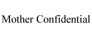mark for MOTHER CONFIDENTIAL, trademark #85831684