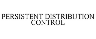 mark for PERSISTENT DISTRIBUTION CONTROL, trademark #85831905