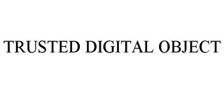mark for TRUSTED DIGITAL OBJECT, trademark #85831922