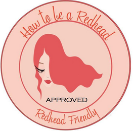 mark for HOW TO BE A REDHEAD APPROVED REDHEAD FRIENDLY, trademark #85832190