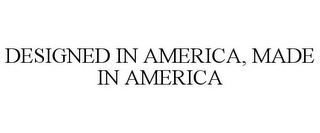 mark for DESIGNED IN AMERICA, MADE IN AMERICA, trademark #85832587