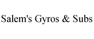 mark for SALEM'S GYROS & SUBS, trademark #85832655