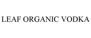 mark for LEAF ORGANIC VODKA, trademark #85832713