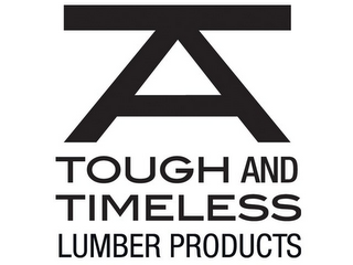 mark for A TOUGH AND TIMELESS LUMBER PRODUCTS, trademark #85832766