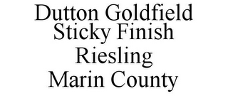 mark for DUTTON GOLDFIELD STICKY FINISH RIESLING MARIN COUNTY, trademark #85832784