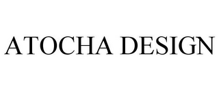 mark for ATOCHA DESIGN, trademark #85833262
